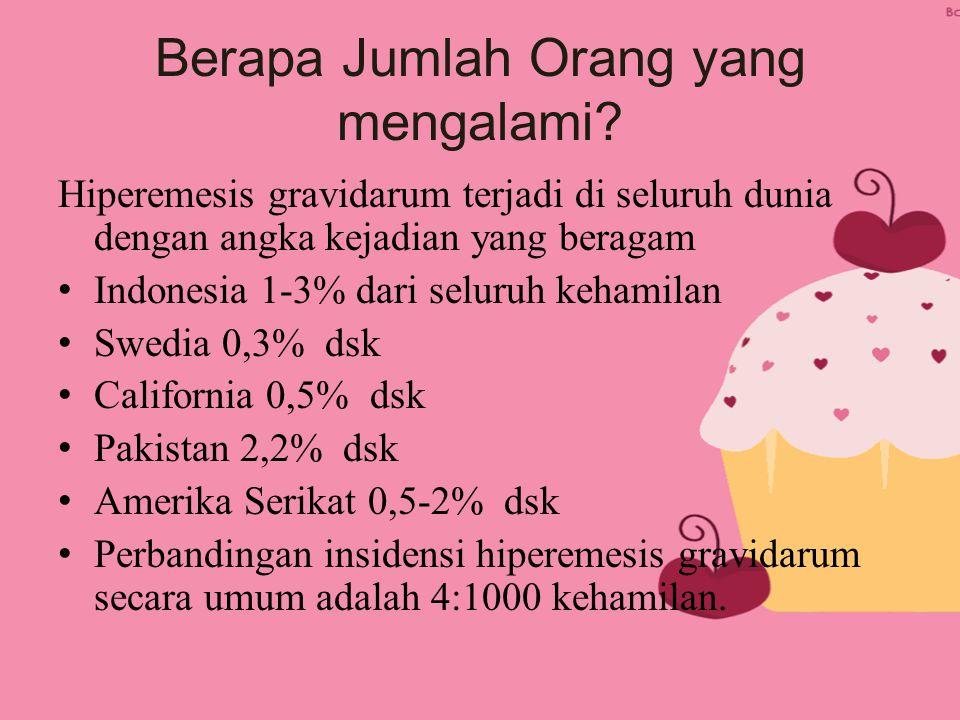 Berapa Jumlah Orang yang mengalami? Hiperemesis gravidarum terjadi di seluruh dunia dengan angka kejadian yang beragam Indonesia 1-3% dari seluruh keh