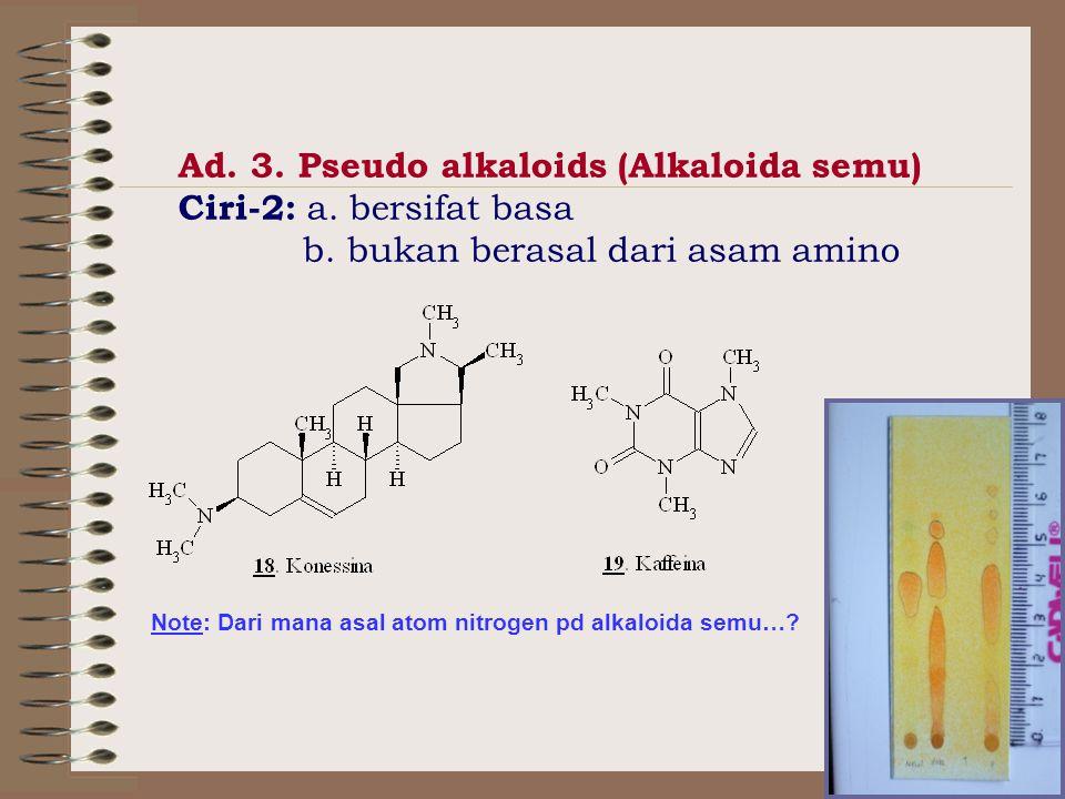 Ad.3. Pseudo alkaloids (Alkaloida semu) Ciri-2: a.