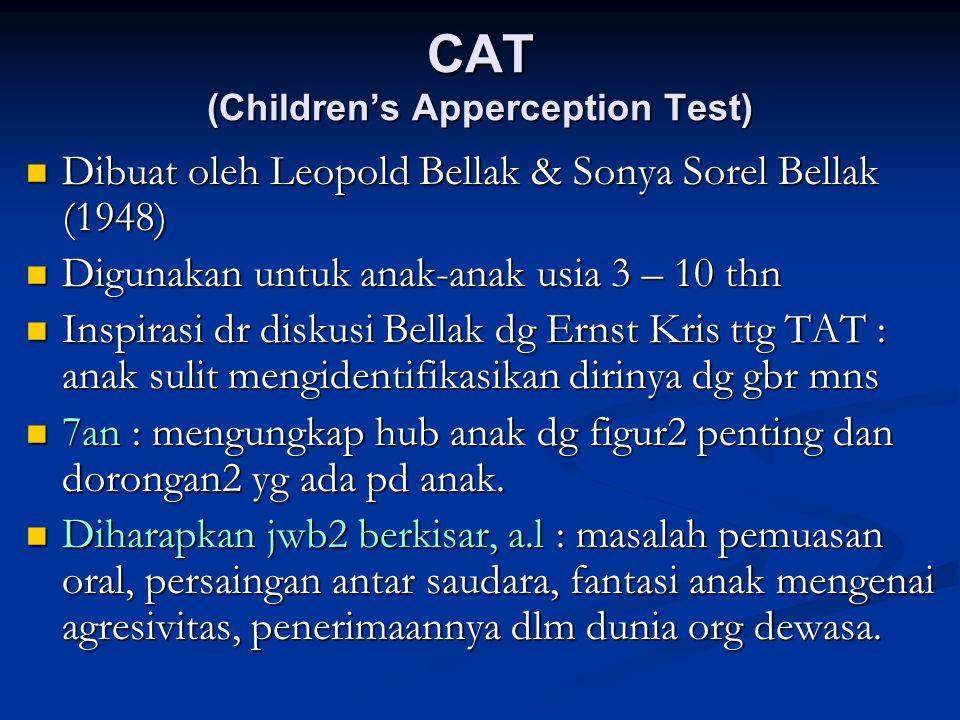CAT (Children's Apperception Test) Dibuat oleh Leopold Bellak & Sonya Sorel Bellak (1948) Dibuat oleh Leopold Bellak & Sonya Sorel Bellak (1948) Digun