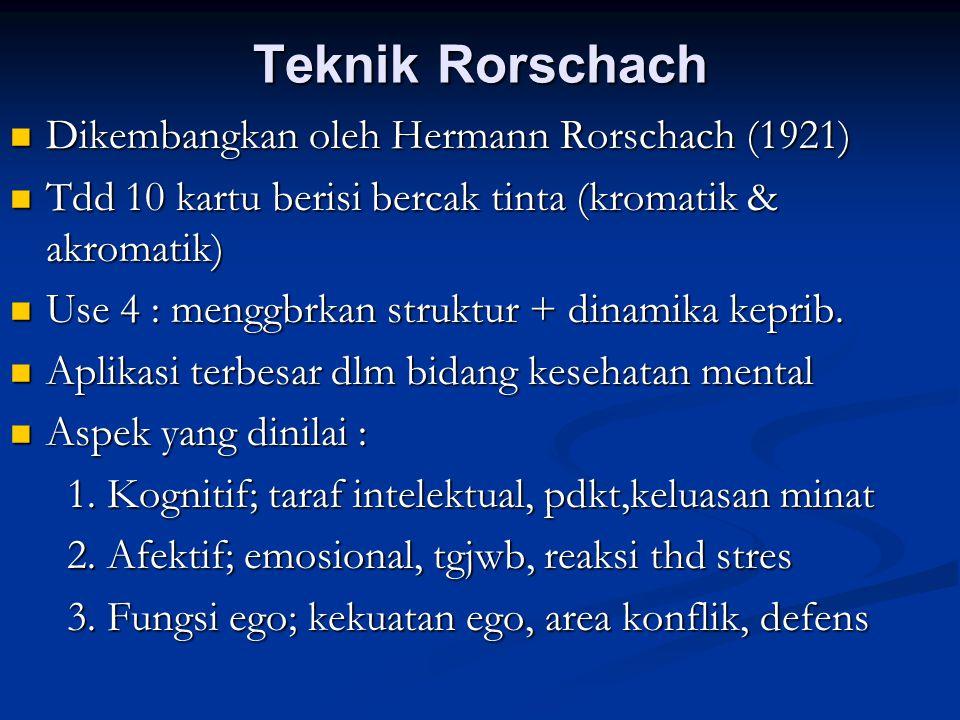 Teknik Rorschach Dikembangkan oleh Hermann Rorschach (1921) Dikembangkan oleh Hermann Rorschach (1921) Tdd 10 kartu berisi bercak tinta (kromatik & ak