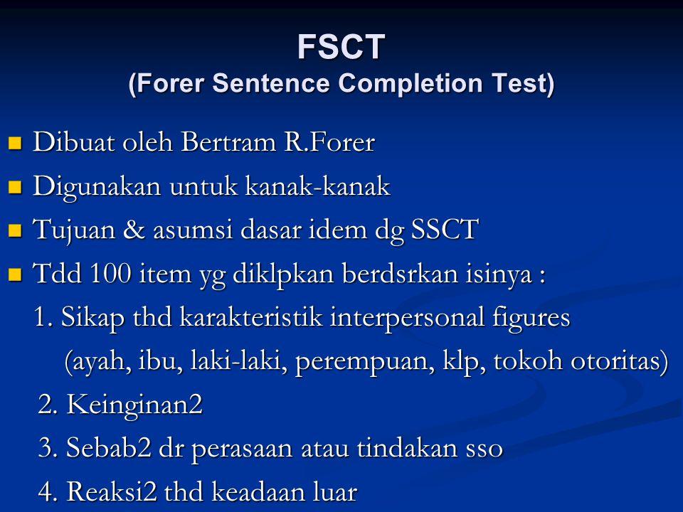 FSCT (Forer Sentence Completion Test) Dibuat oleh Bertram R.Forer Dibuat oleh Bertram R.Forer Digunakan untuk kanak-kanak Digunakan untuk kanak-kanak