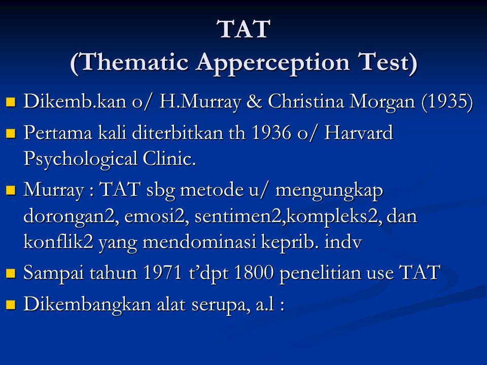 TAT (Thematic Apperception Test) Dikemb.kan o/ H.Murray & Christina Morgan (1935) Dikemb.kan o/ H.Murray & Christina Morgan (1935) Pertama kali diterb