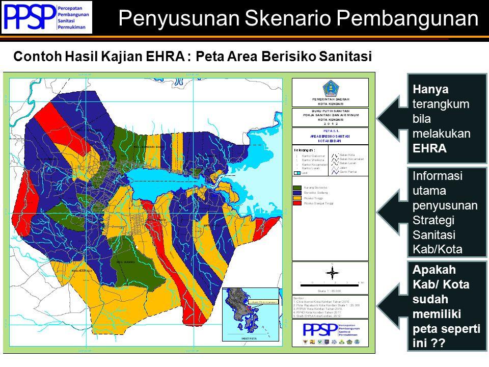 Penyusunan Skenario Pembangunan Contoh Hasil Kajian EHRA : Peta Area Berisiko Sanitasi Hanya terangkum bila melakukan EHRA Apakah Kab/ Kota sudah memi