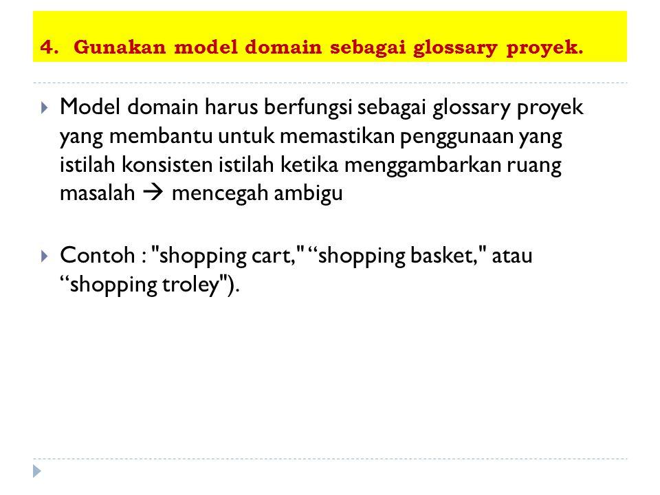 4. Gunakan model domain sebagai glossary proyek.  Model domain harus berfungsi sebagai glossary proyek yang membantu untuk memastikan penggunaan yang