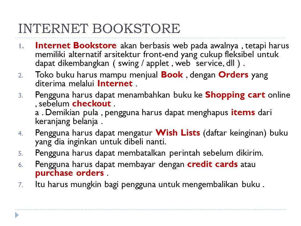 INTERNET BOOKSTORE 1. Internet Bookstore akan berbasis web pada awalnya, tetapi harus memiliki alternatif arsitektur front-end yang cukup fleksibel un