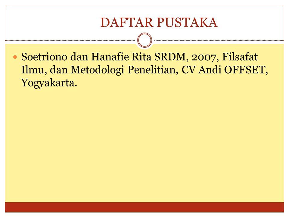 DAFTAR PUSTAKA Soetriono dan Hanafie Rita SRDM, 2007, Filsafat Ilmu, dan Metodologi Penelitian, CV Andi OFFSET, Yogyakarta.