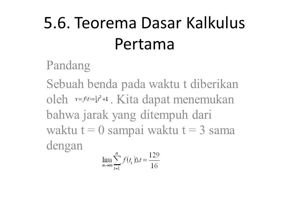 5.6. Teorema Dasar Kalkulus Pertama Pandang Sebuah benda pada waktu t diberikan oleh. Kita dapat menemukan bahwa jarak yang ditempuh dari waktu t = 0