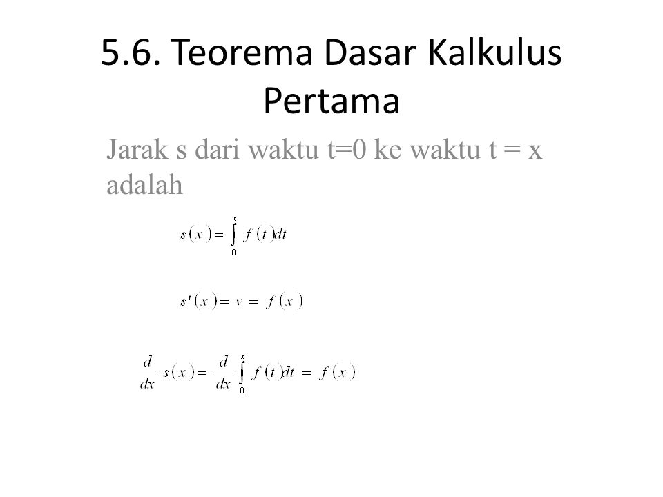 5.6. Teorema Dasar Kalkulus Pertama Jarak s dari waktu t=0 ke waktu t = x adalah