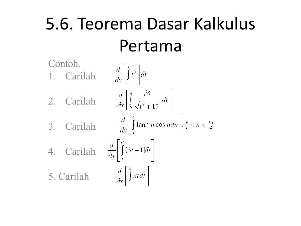 5.6. Teorema Dasar Kalkulus Pertama Contoh. 1.Carilah 2.Carilah 3.Carilah 4.Carilah 5. Carilah