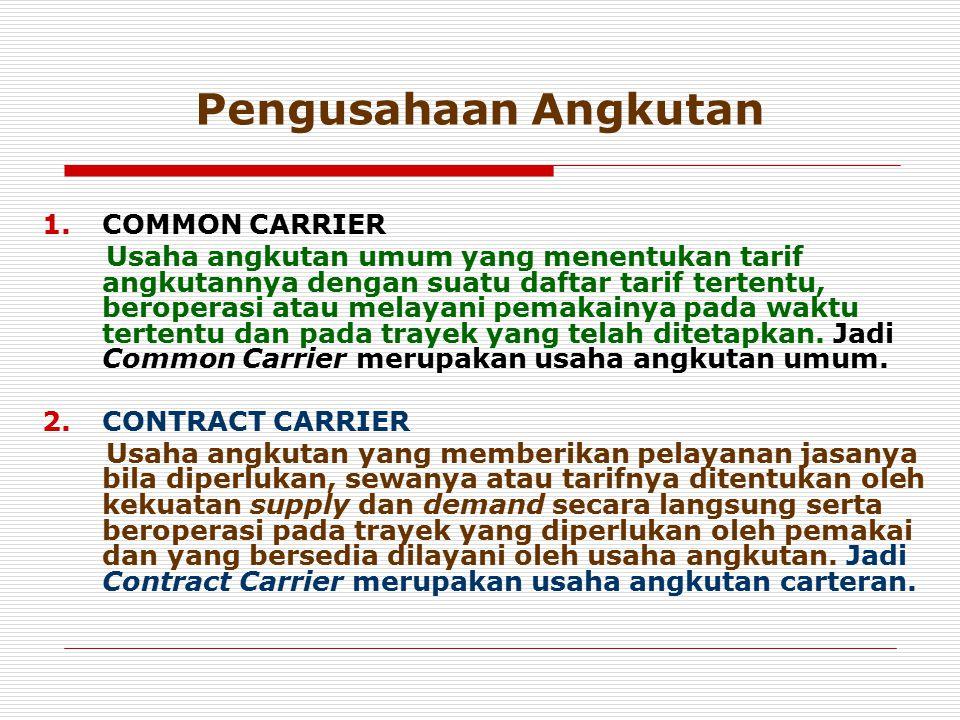 Pengusahaan Angkutan 1.COMMON CARRIER Usaha angkutan umum yang menentukan tarif angkutannya dengan suatu daftar tarif tertentu, beroperasi atau melaya