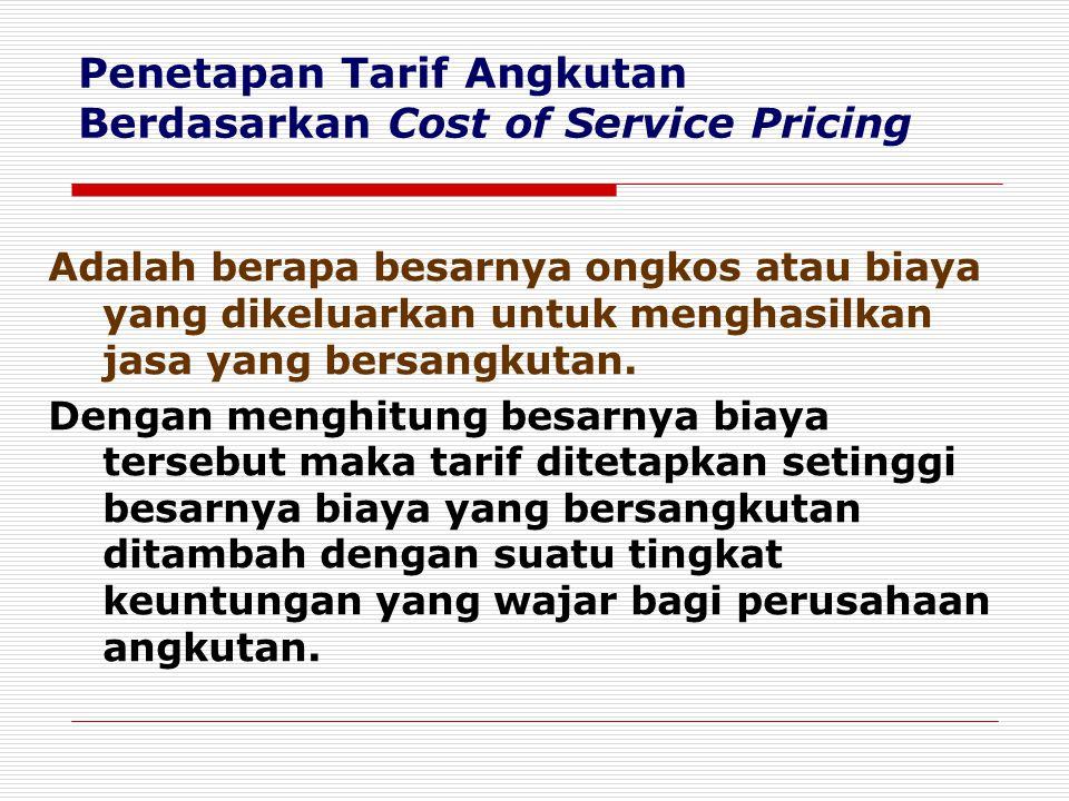 Penetapan Tarif Angkutan Berdasarkan Value of Service Pricing Adalah tergantung pada besarnya nilai jasa angkutan yang dapat diberikan oleh pemakai jasa angkutan.