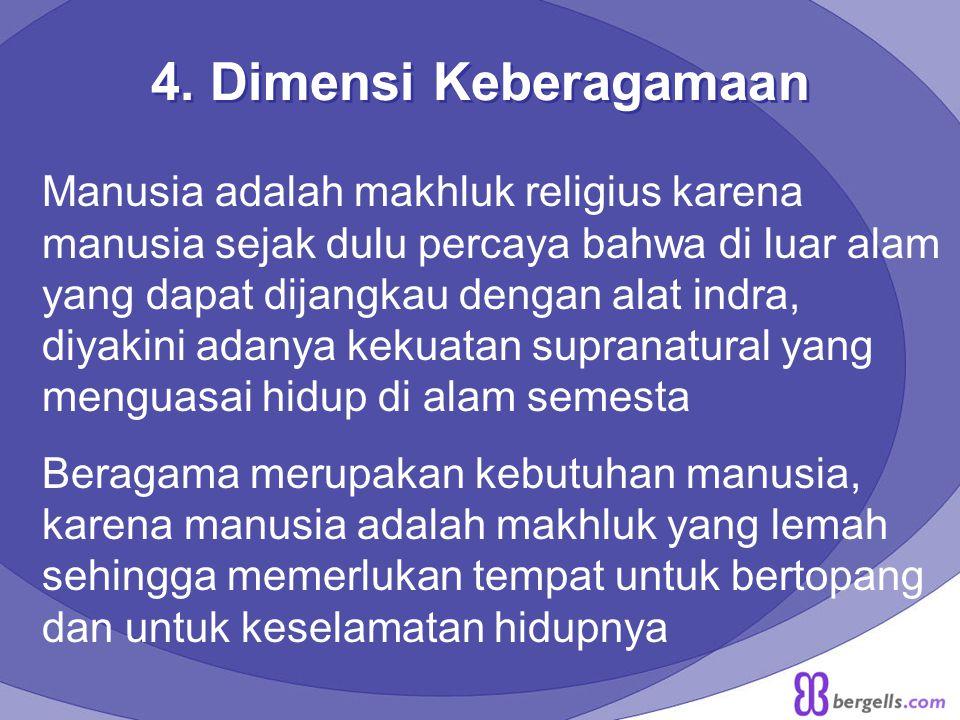 3. Dimensi kesusilaan Manusia memiliki nilai-nilai, menghayati dan melaksanakan nilai-nilai dalam kehidupannya. Nilai merupakan sesuatu yang dijunjung