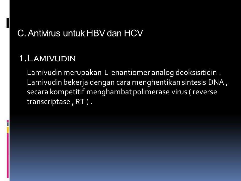 C. Antivirus untuk HBV dan HCV 1.Lamivudin Lamivudin merupakan L-enantiomer analog deoksisitidin. Lamivudin bekerja dengan cara menghentikan sintesis