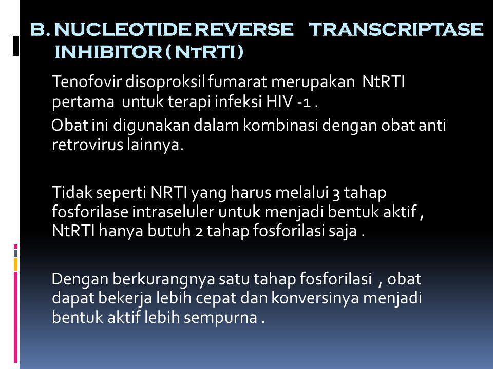B. NUCLEOTIDE REVERSE TRANSCRIPTASE INHIBITOR ( NtRTI ) Tenofovir disoproksil fumarat merupakan NtRTI pertama untuk terapi infeksi HIV -1. Obat ini di