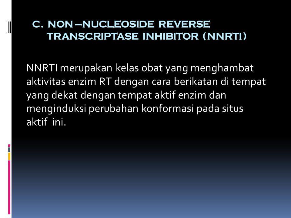 C. NON –NUCLEOSIDE REVERSE TRANSCRIPTASE INHIBITOR ( NNRTI ) NNRTI merupakan kelas obat yang menghambat aktivitas enzim RT dengan cara berikatan di te
