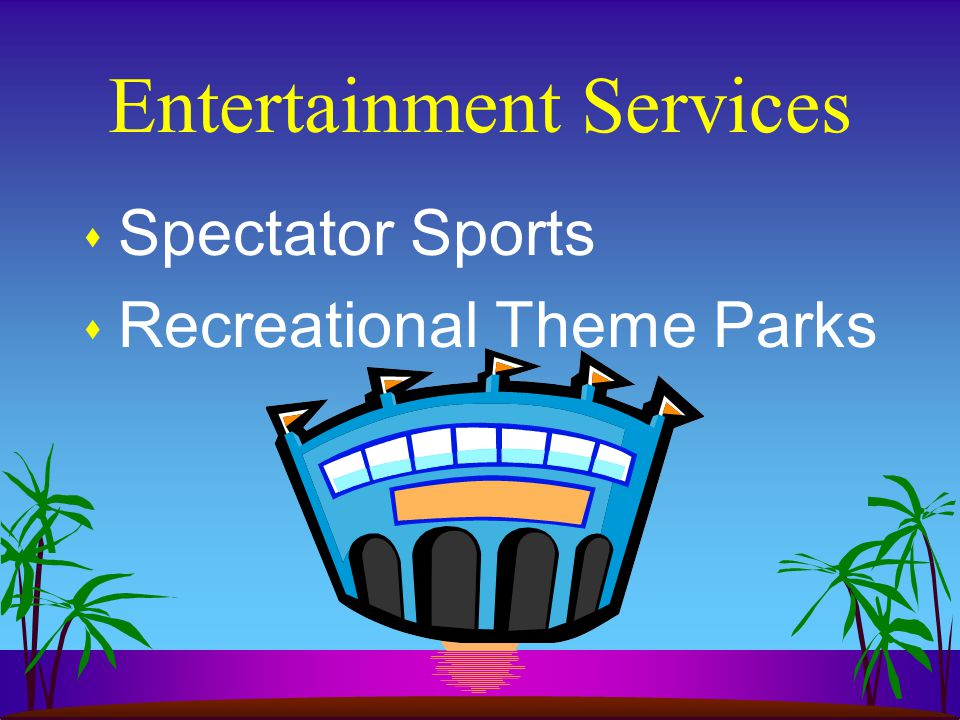 Entertainment Services s Spectator Sports s Recreational Theme Parks