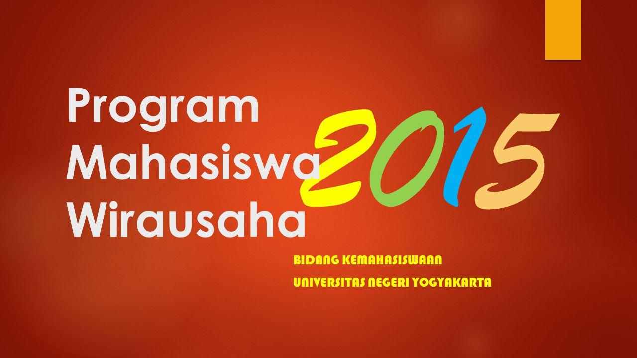 BIDANG KEMAHASISWAAN UNIVERSITAS NEGERI YOGYAKARTA 20152015 Program Mahasiswa Wirausaha