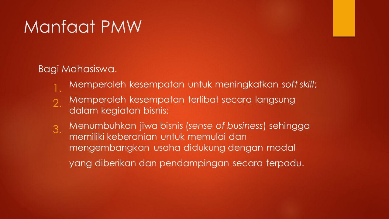 Manfaat PMW Bagi Mahasiswa.1. Memperoleh kesempatan untuk meningkatkan soft skill; 2.