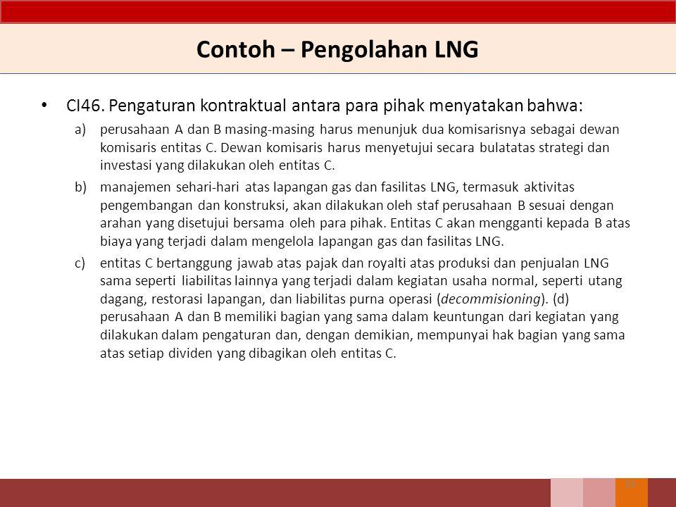 Contoh – Pengolahan LNG CI46. Pengaturan kontraktual antara para pihak menyatakan bahwa: a)perusahaan A dan B masing-masing harus menunjuk dua komisar