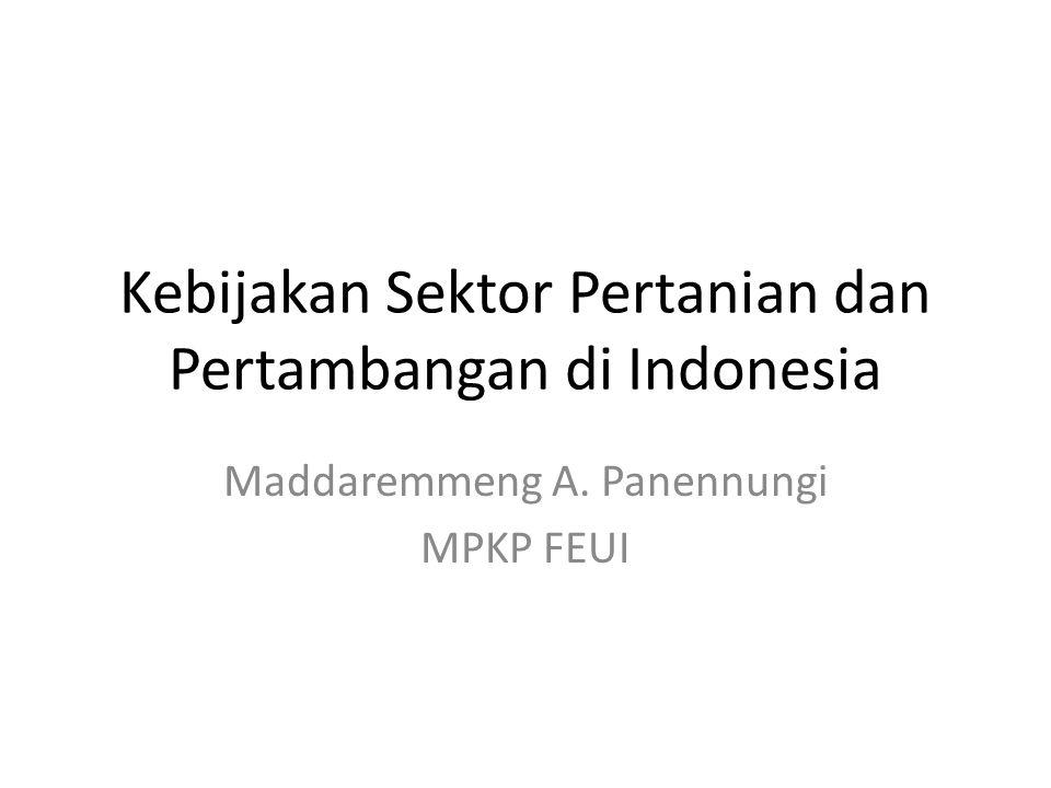 Kebijakan Sektor Pertanian dan Pertambangan di Indonesia Maddaremmeng A. Panennungi MPKP FEUI