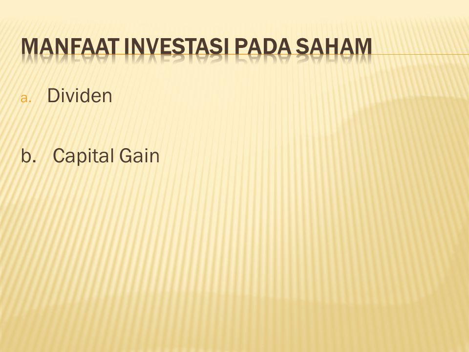 a. Dividen b. Capital Gain