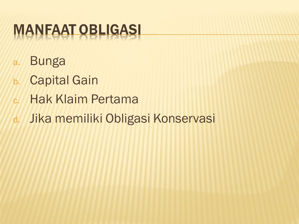 a. Bunga b. Capital Gain c. Hak Klaim Pertama d. Jika memiliki Obligasi Konservasi