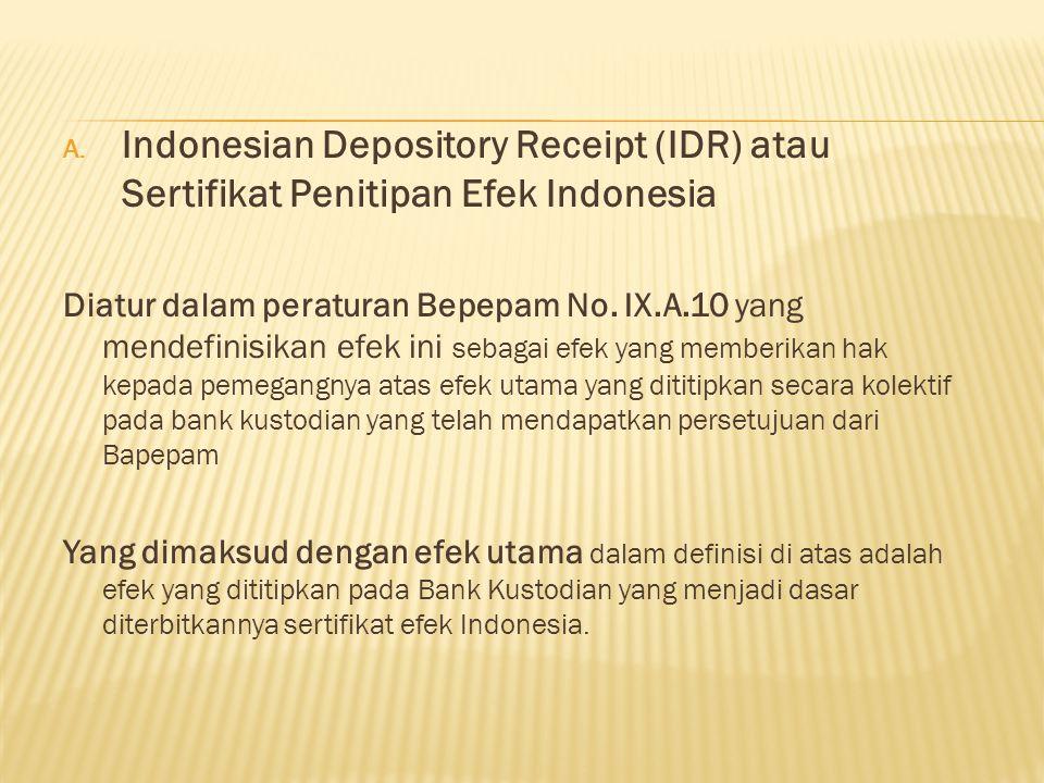 A. Indonesian Depository Receipt (IDR) atau Sertifikat Penitipan Efek Indonesia Diatur dalam peraturan Bepepam No. IX.A.10 yang mendefinisikan efek in