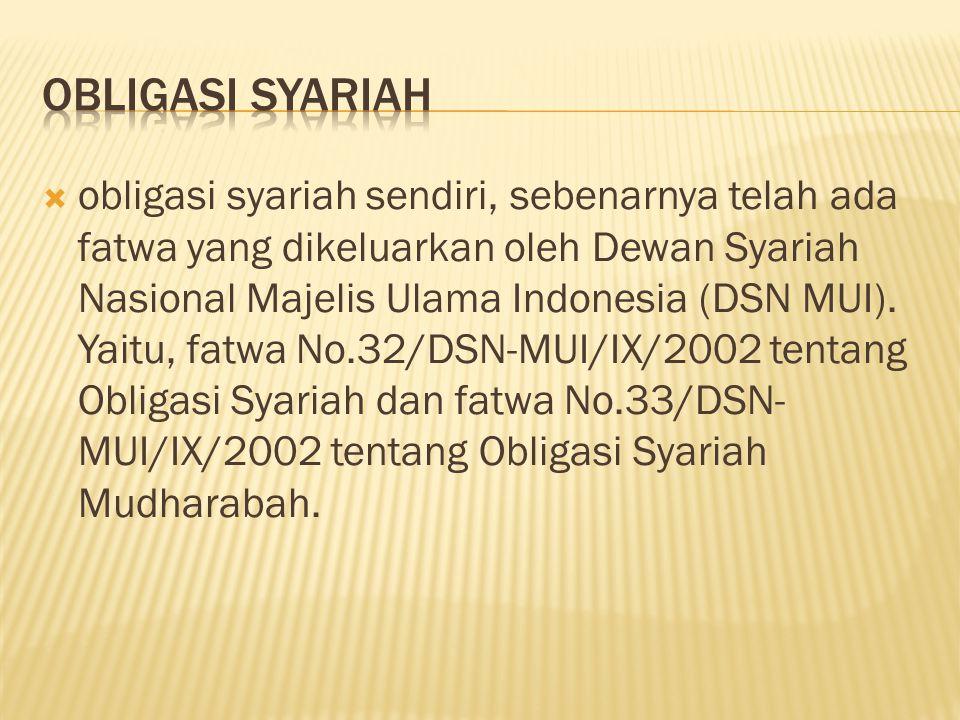  obligasi syariah sendiri, sebenarnya telah ada fatwa yang dikeluarkan oleh Dewan Syariah Nasional Majelis Ulama Indonesia (DSN MUI). Yaitu, fatwa No