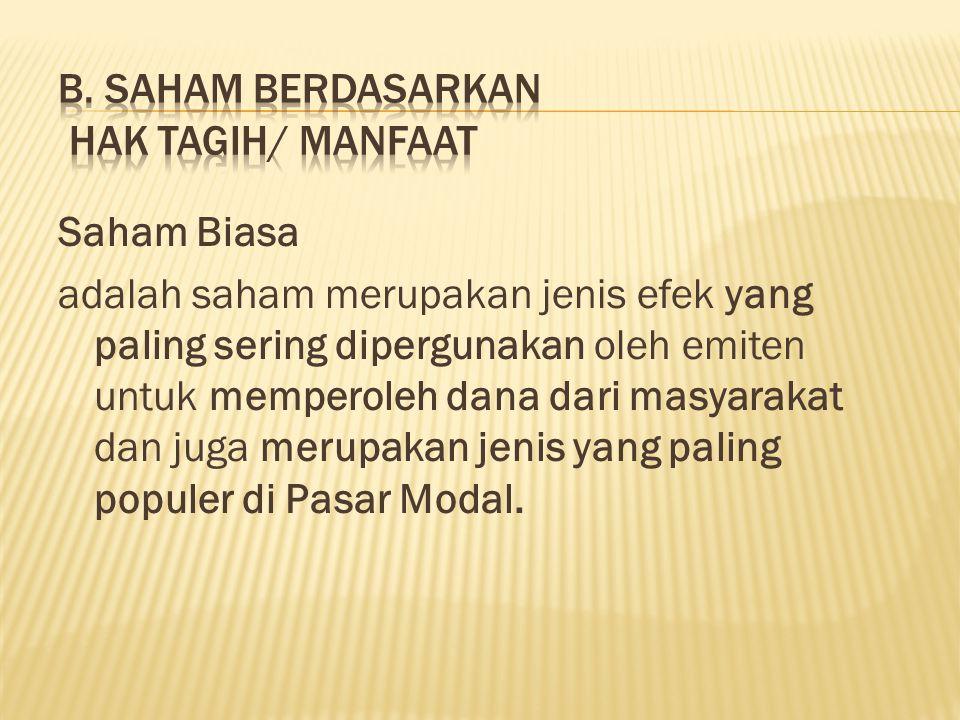 Karakteristik SAHAM BIASA : - Hak klaim terakhir atas aktiva perusahaan jika perusahaan di likuidasi.