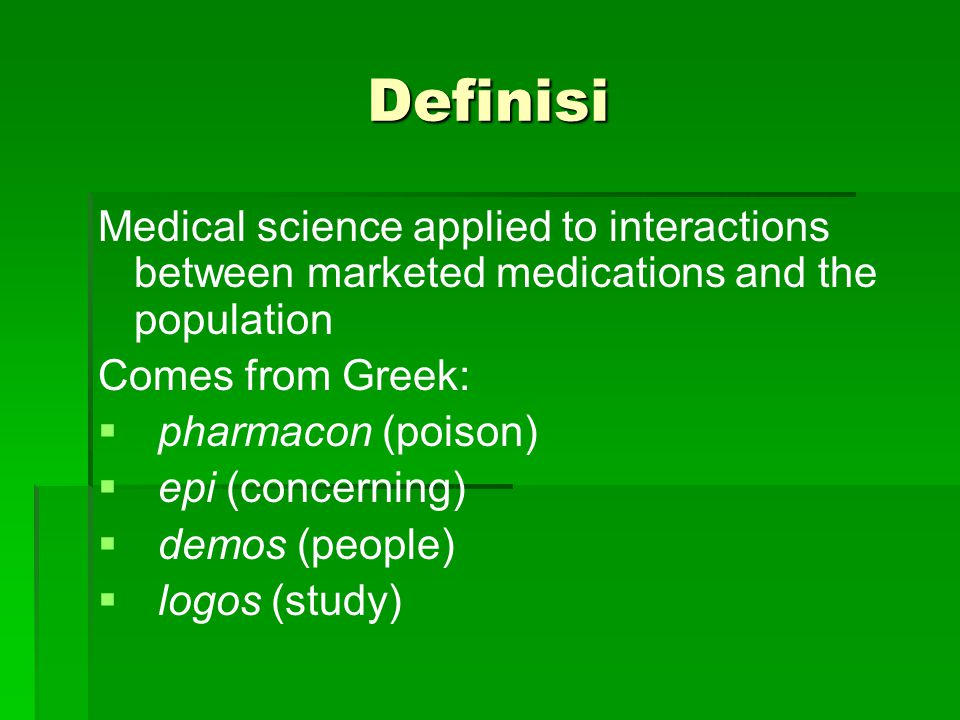 DEFINISI FARMAKOEPIDEMIOLOGI Farmako dan Epidemiologi Farmakologi: studi mengenai efek tentang obat Farmakologi klinik: studi tentang efek obat pada manusia  farmakokinetik dan farmakodinamik Epidemiologi: studi mengenai distribusi dan penyebab penyakit pada populasi tertentu