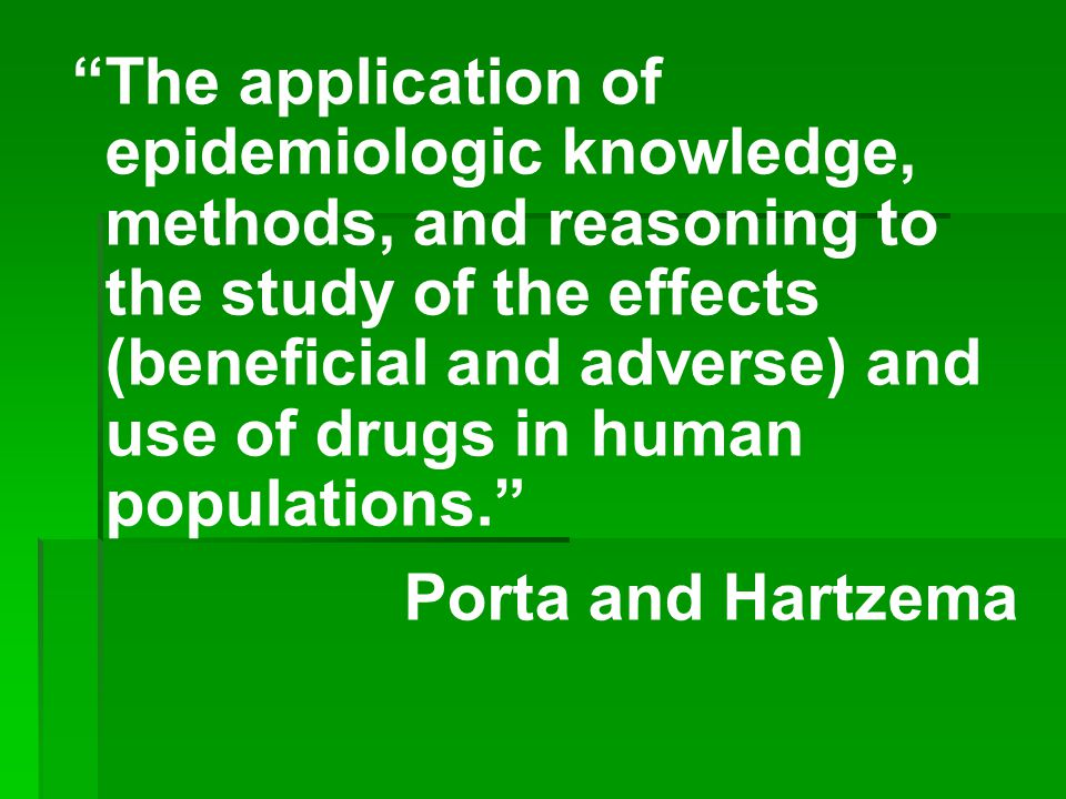 """The application of epidemiologic knowledge, methods, and reasoning to the study of the effects (beneficial and adverse) and use of drugs in human pop"