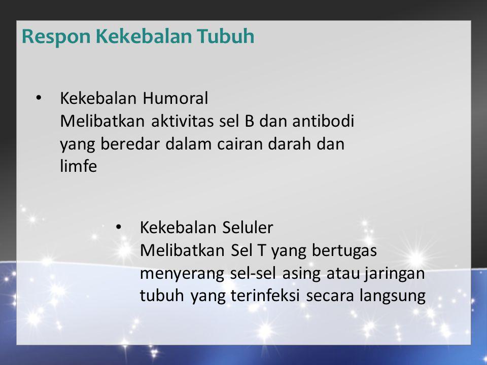 Respon Kekebalan Tubuh Kekebalan Humoral Melibatkan aktivitas sel B dan antibodi yang beredar dalam cairan darah dan limfe Kekebalan Seluler Melibatkan Sel T yang bertugas menyerang sel-sel asing atau jaringan tubuh yang terinfeksi secara langsung