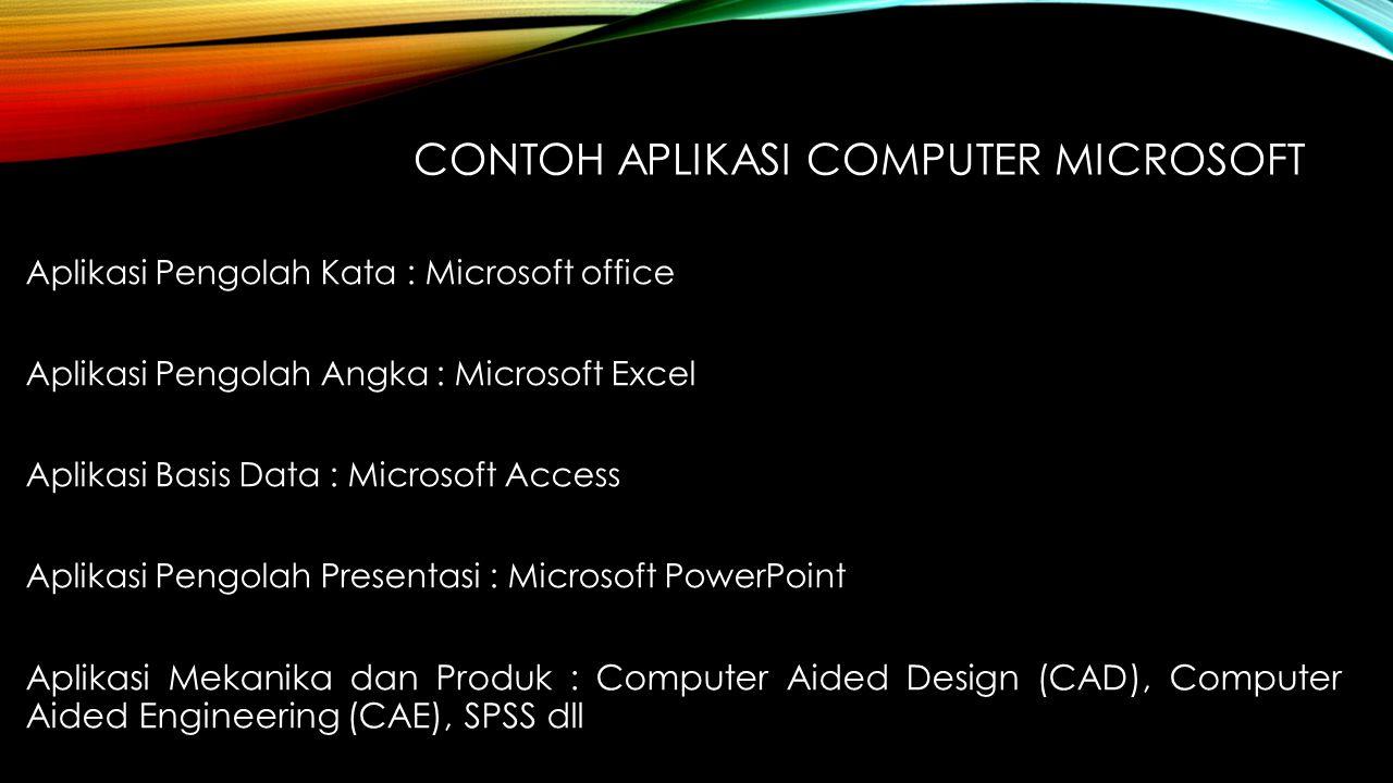 CONTOH APLIKASI COMPUTER MICROSOFT Aplikasi Pengolah Kata : Microsoft office Aplikasi Pengolah Angka : Microsoft Excel Aplikasi Basis Data : Microsoft