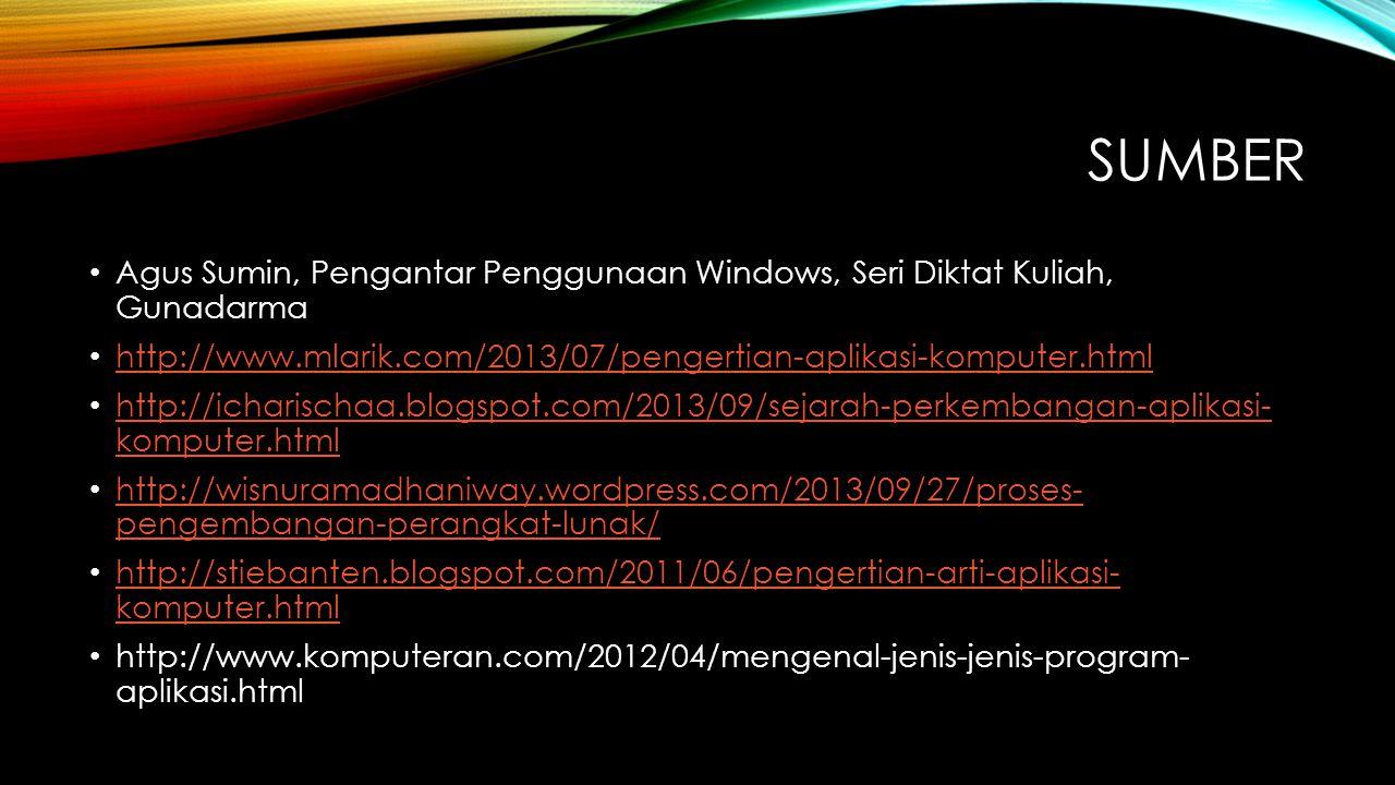 SUMBER Agus Sumin, Pengantar Penggunaan Windows, Seri Diktat Kuliah, Gunadarma http://www.mlarik.com/2013/07/pengertian-aplikasi-komputer.html http://