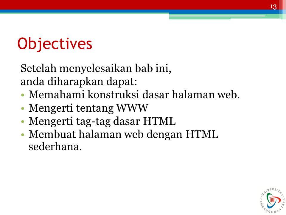 13 Objectives Setelah menyelesaikan bab ini, anda diharapkan dapat: Memahami konstruksi dasar halaman web.