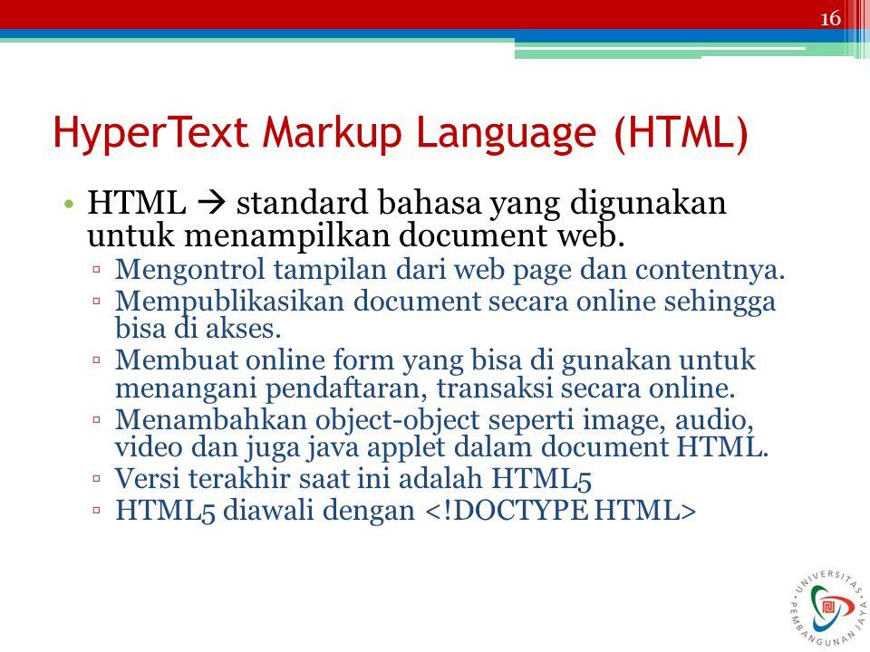 16 HyperText Markup Language (HTML) HTML  standard bahasa yang digunakan untuk menampilkan document web. ▫Mengontrol tampilan dari web page dan conte
