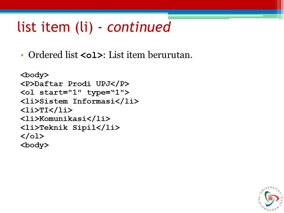 29 list item (li) - continued Ordered list : List item berurutan. Daftar Prodi UPJ Sistem Informasi TI Komunikasi Teknik Sipil