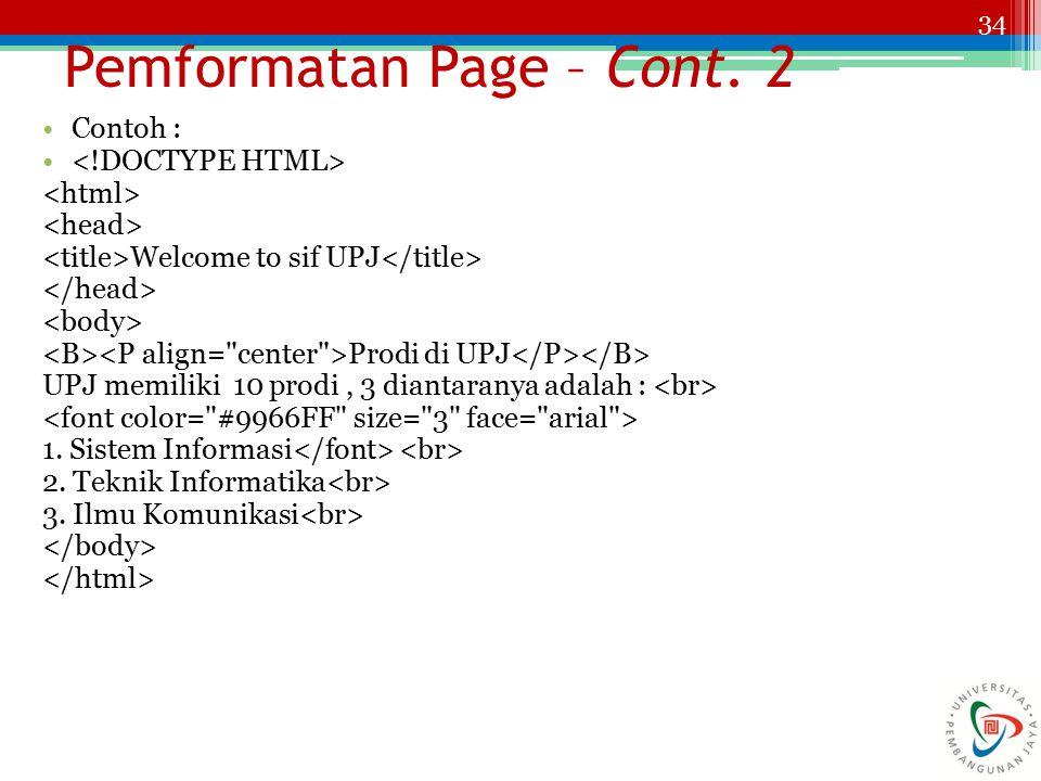 34 Contoh : Welcome to sif UPJ Prodi di UPJ UPJ memiliki 10 prodi, 3 diantaranya adalah : 1. Sistem Informasi 2. Teknik Informatika 3. Ilmu Komunikasi