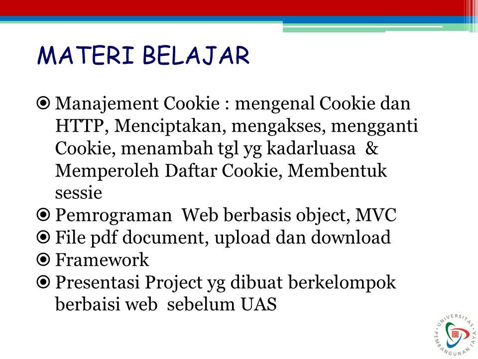  Manajement Cookie : mengenal Cookie dan HTTP, Menciptakan, mengakses, mengganti Cookie, menambah tgl yg kadarluasa & Memperoleh Daftar Cookie, Membentuk sessie  Pemrograman Web berbasis object, MVC  File pdf document, upload dan download  Framework  Presentasi Project yg dibuat berkelompok berbaisi web sebelum UAS MATERI BELAJAR