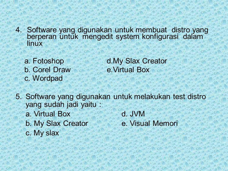 4.Software yang digunakan untuk membuat distro yang berperan untuk mengedit system konfigurasi dalam linux a. Fotoshopd.My Slax Creator b. Corel Drawe