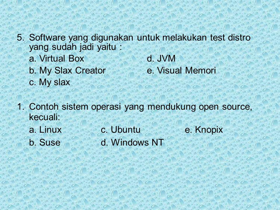 5.Software yang digunakan untuk melakukan test distro yang sudah jadi yaitu : a. Virtual Box d. JVM b. My Slax Creator e. Visual Memori c. My slax 1.