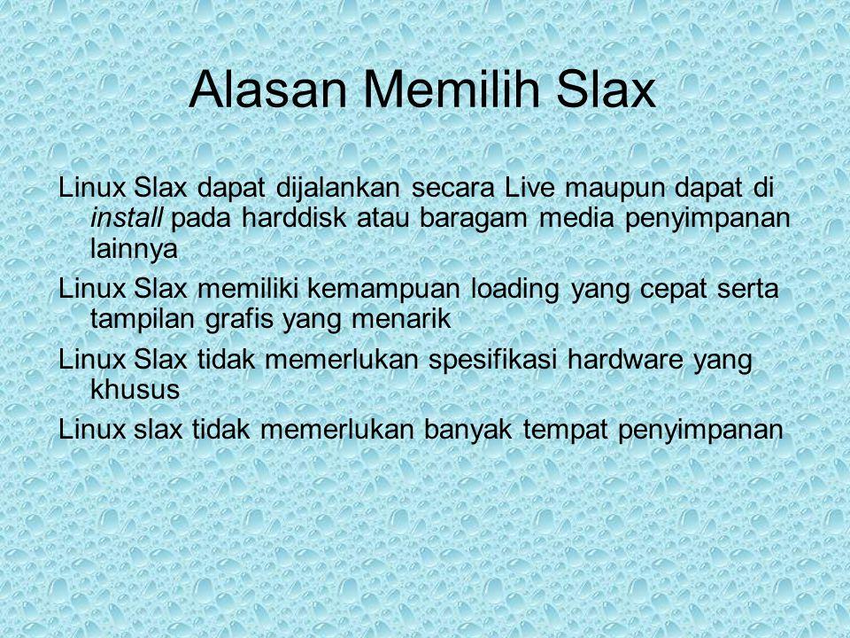 Alasan Memilih Slax Linux Slax dapat dijalankan secara Live maupun dapat di install pada harddisk atau baragam media penyimpanan lainnya Linux Slax me