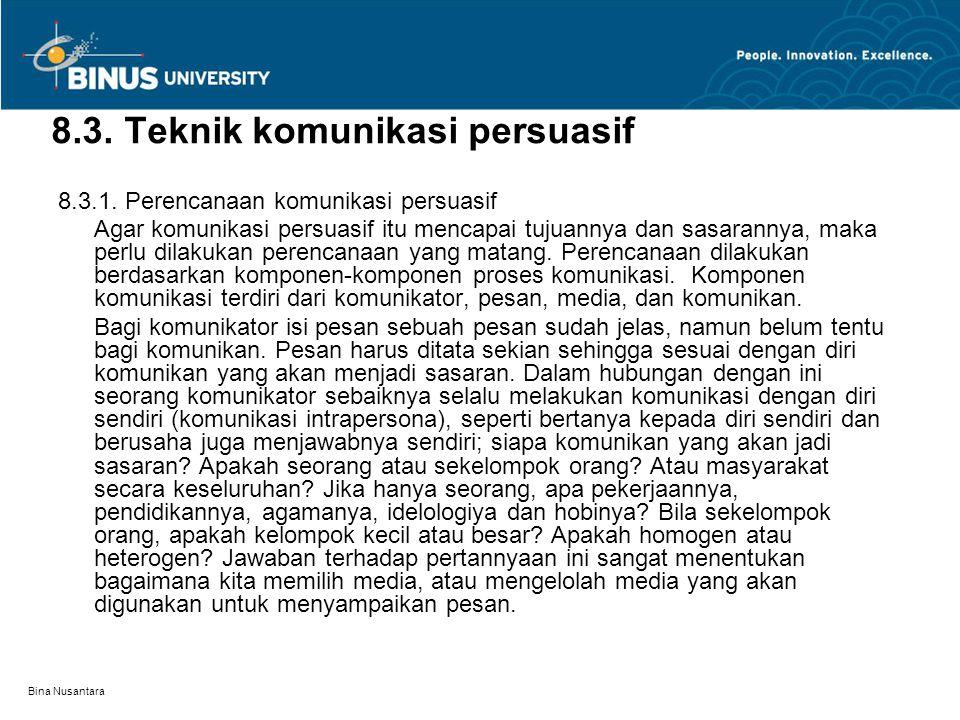 Bina Nusantara 8.3. Teknik komunikasi persuasif 8.3.1. Perencanaan komunikasi persuasif Agar komunikasi persuasif itu mencapai tujuannya dan sasaranny
