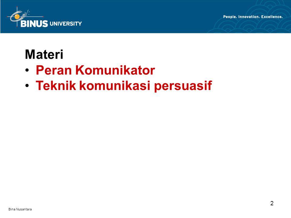 Bina Nusantara 3 TUJUAN Mahasiswa dapat memahami peran komunikator dalam membangun komunikasi yang efektif