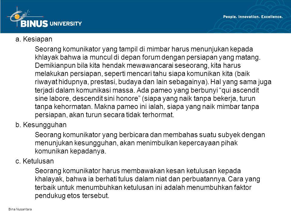 Bina Nusantara a. Kesiapan Seorang komunikator yang tampil di mimbar harus menunjukan kepada khlayak bahwa ia muncul di depan forum dengan persiapan y