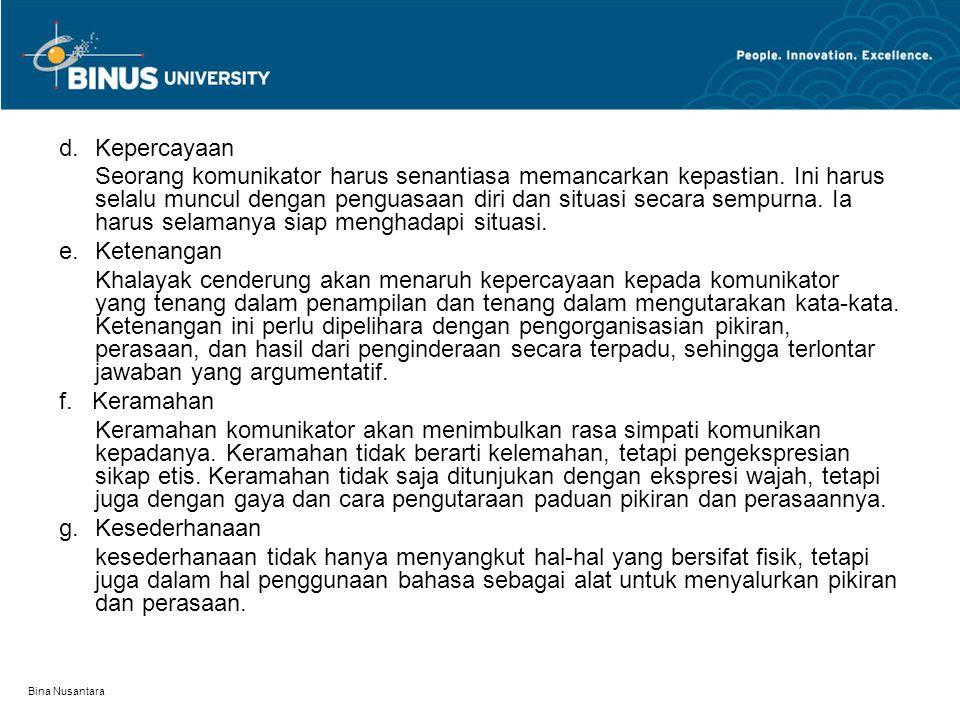 Bina Nusantara d. Kepercayaan Seorang komunikator harus senantiasa memancarkan kepastian. Ini harus selalu muncul dengan penguasaan diri dan situasi s