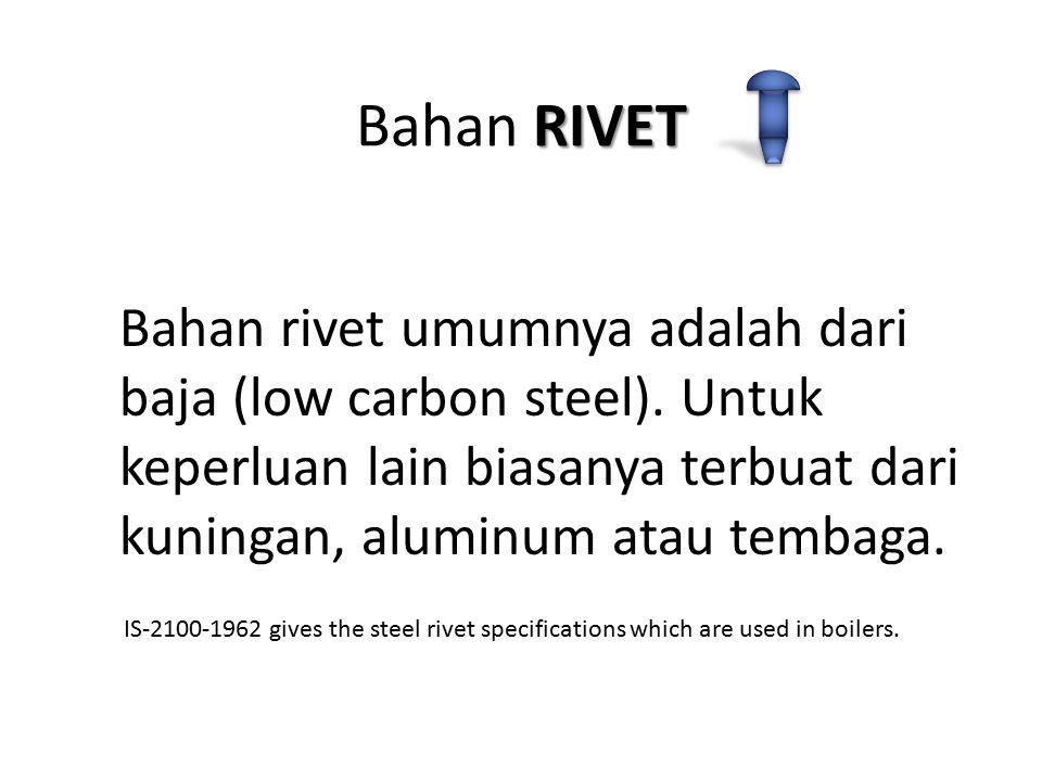 RIVET Bahan RIVET Bahan rivet umumnya adalah dari baja (low carbon steel). Untuk keperluan lain biasanya terbuat dari kuningan, aluminum atau tembaga.