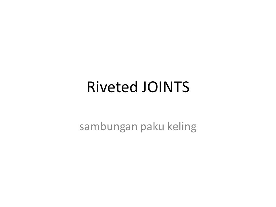 Advantages of riveted joints:  Cheaper fabrication cost  Low maintenance cost  Dissimilar metals can also be joined, even non- metallic joints are possible with riveted joints.