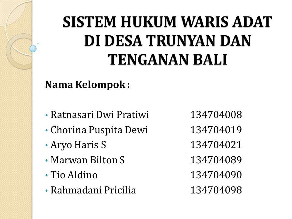 SISTEM HUKUM WARIS ADAT DI DESA TRUNYAN DAN TENGANAN BALI Nama Kelompok : Ratnasari Dwi Pratiwi134704008 Chorina Puspita Dewi134704019 Aryo Haris S134