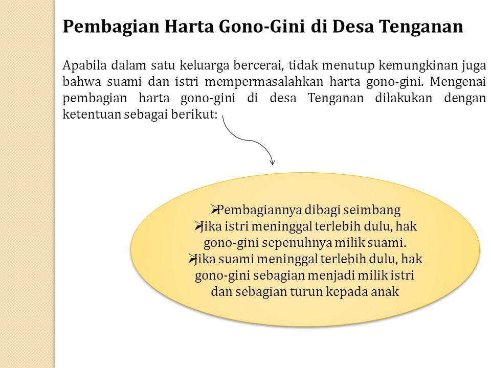 Pembagian Harta Gono-Gini di Desa Tenganan Apabila dalam satu keluarga bercerai, tidak menutup kemungkinan juga bahwa suami dan istri mempermasalahkan